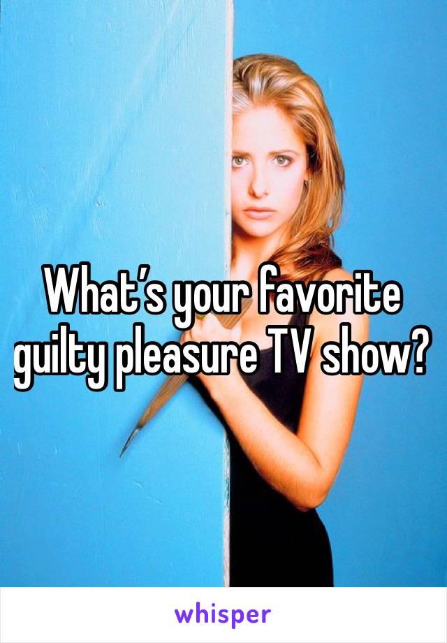 What's your favorite guilty pleasure TV show?