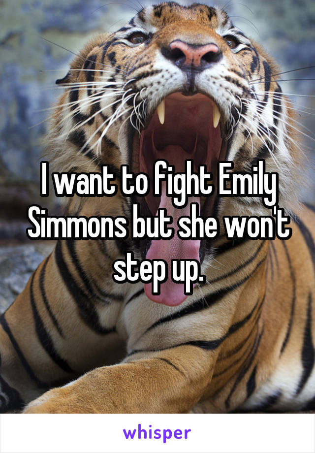 I want to fight Emily Simmons but she won't step up.