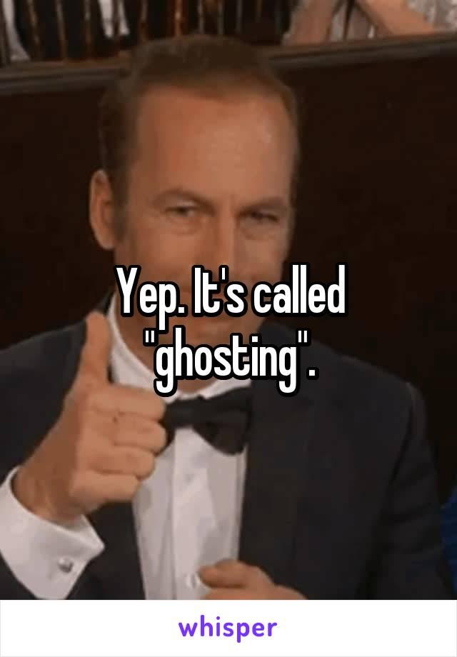 """Yep. It's called """"ghosting""""."""