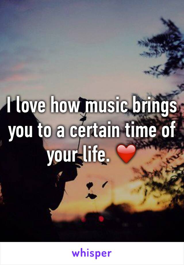 I love how music brings you to a certain time of your life. ❤️