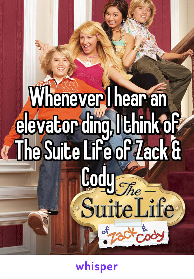 Whenever I hear an elevator ding, I think of The Suite Life of Zack & Cody