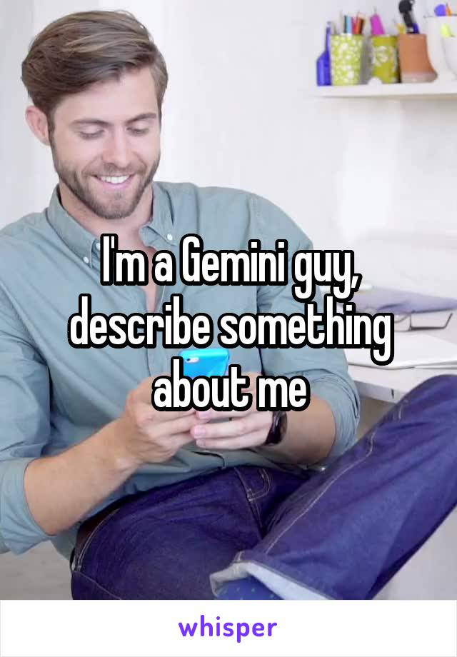 I'm a Gemini guy, describe something about me