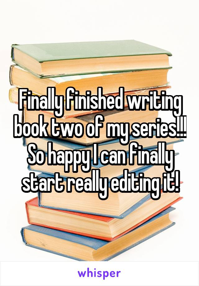 Finally finished writing book two of my series!!! So happy I can finally start really editing it!