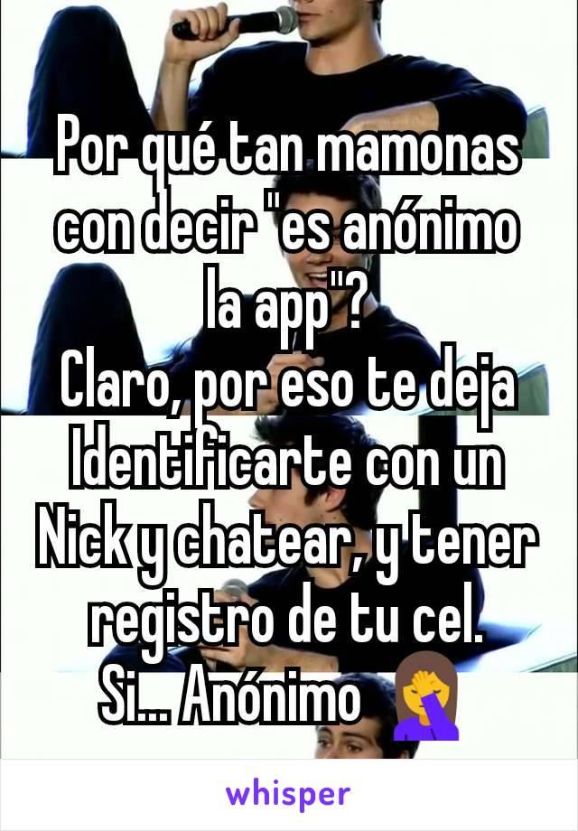 """Por qué tan mamonas con decir """"es anónimo la app""""? Claro, por eso te deja Identificarte con un Nick y chatear, y tener registro de tu cel. Si... Anónimo 🤦"""