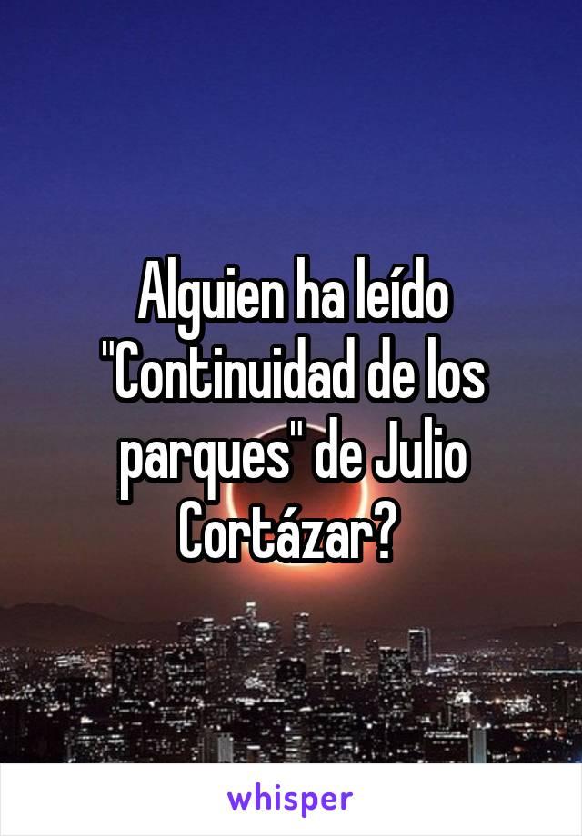 """Alguien ha leído """"Continuidad de los parques"""" de Julio Cortázar?"""