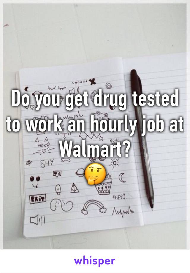 Do you get drug tested to work an hourly job at  Walmart? 🤔