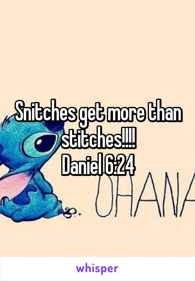 Snitches get more than stitches!!!! Daniel 6:24