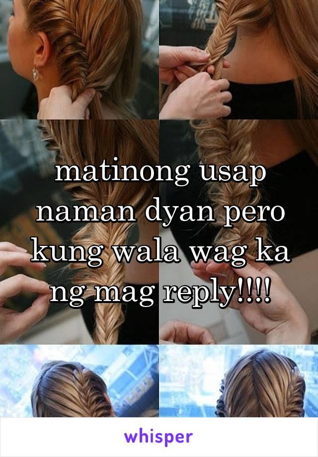 matinong usap naman dyan pero kung wala wag ka ng mag reply!!!!