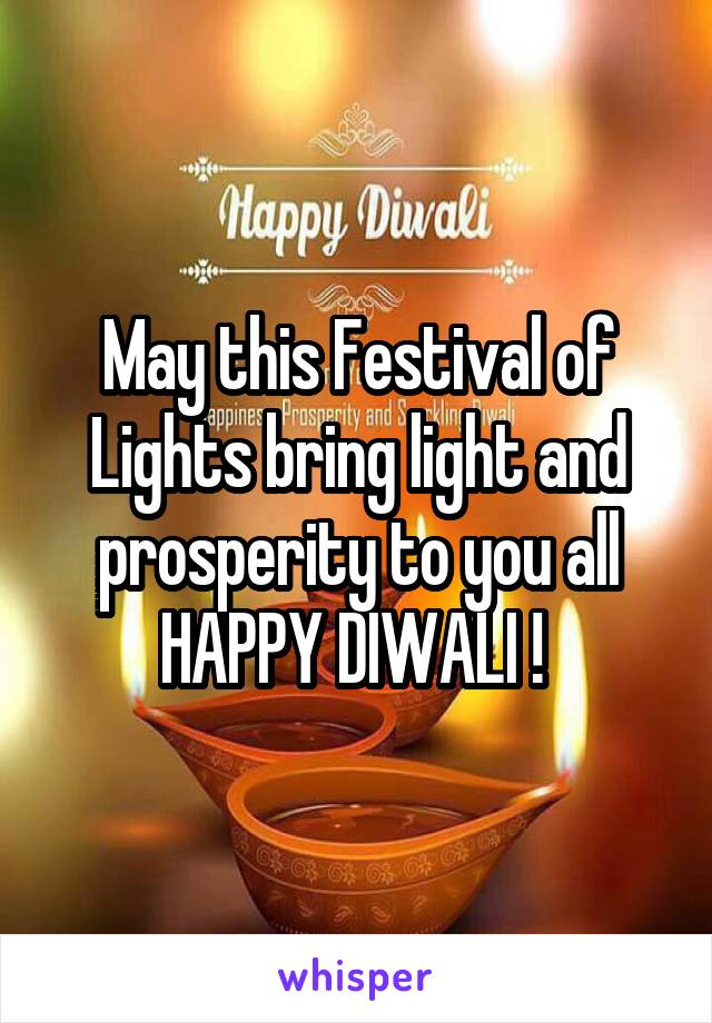 May this Festival of Lights bring light and prosperity to you all HAPPY DIWALI !