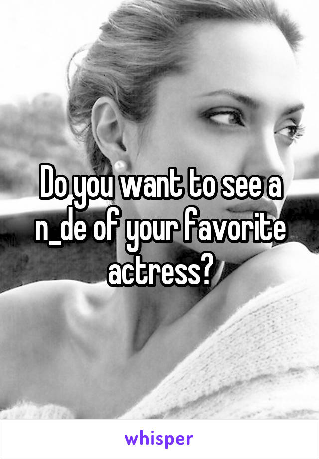 Do you want to see a n_de of your favorite actress?