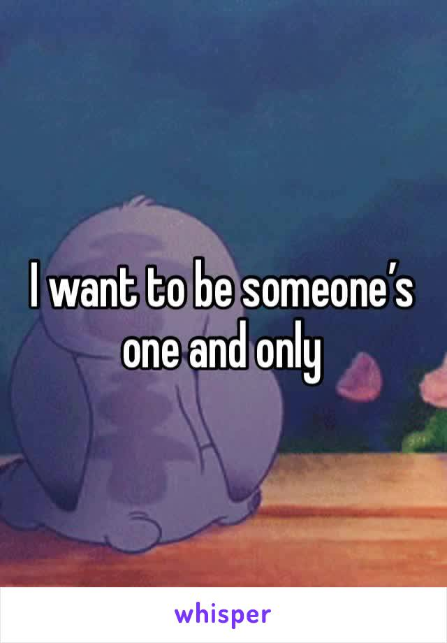 I want to be someone's one and only