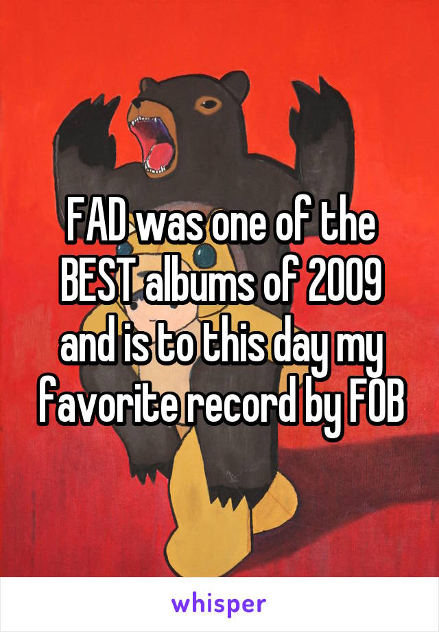FAD was one of the BEST albums of 2009 and is to this day my favorite record by FOB