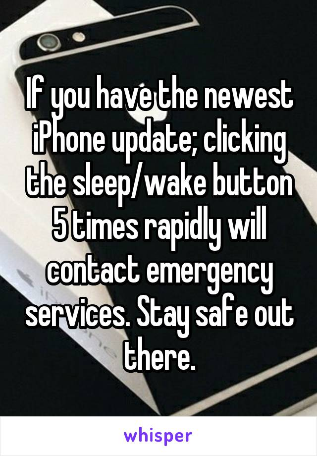 If you have the newest iPhone update; clicking the sleep/wake button 5 times rapidly will contact emergency services. Stay safe out there.