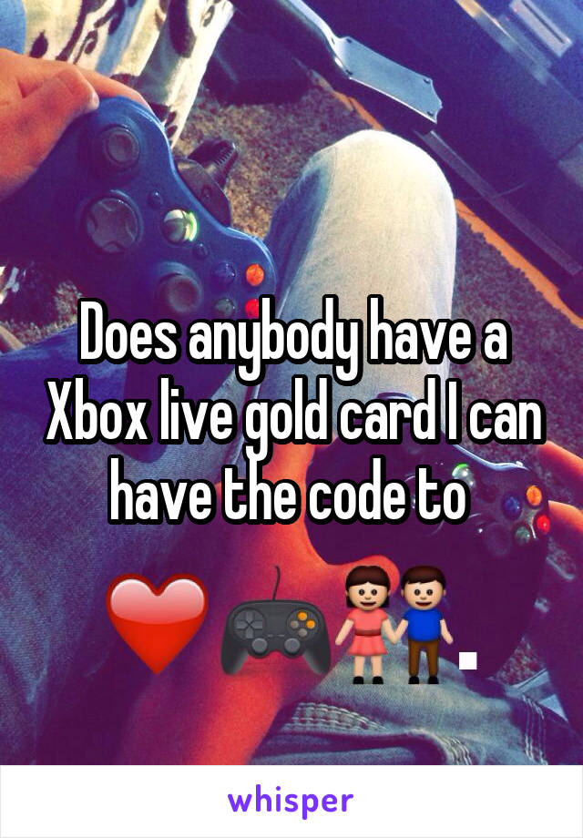 Does anybody have a Xbox live gold card I can have the code to