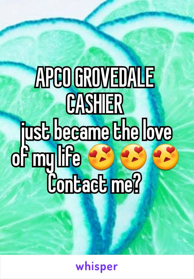 APCO GROVEDALE  CASHIER  just became the love of my life 😍😍😍 Contact me?