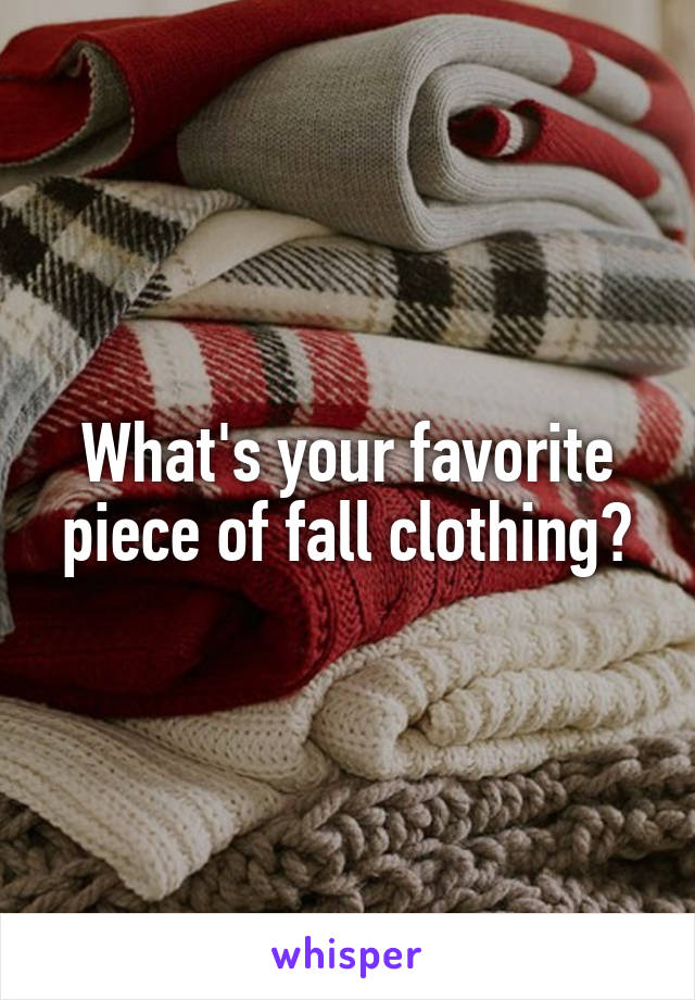 What's your favorite piece of fall clothing?