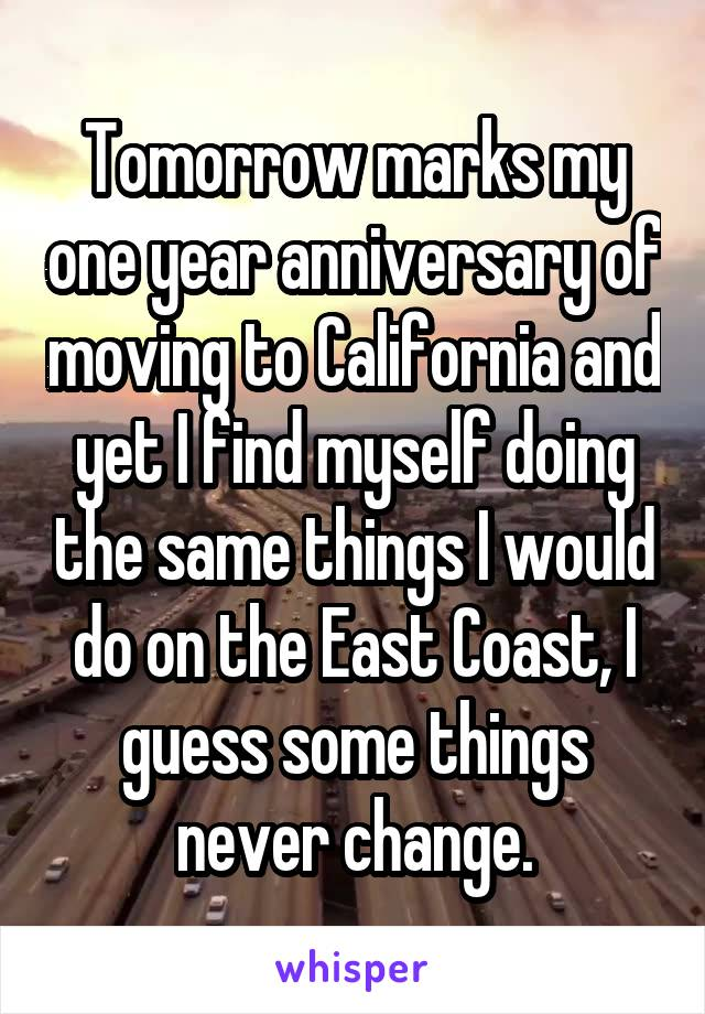 Tomorrow marks my one year anniversary of moving to California and yet I find myself doing the same things I would do on the East Coast, I guess some things never change.