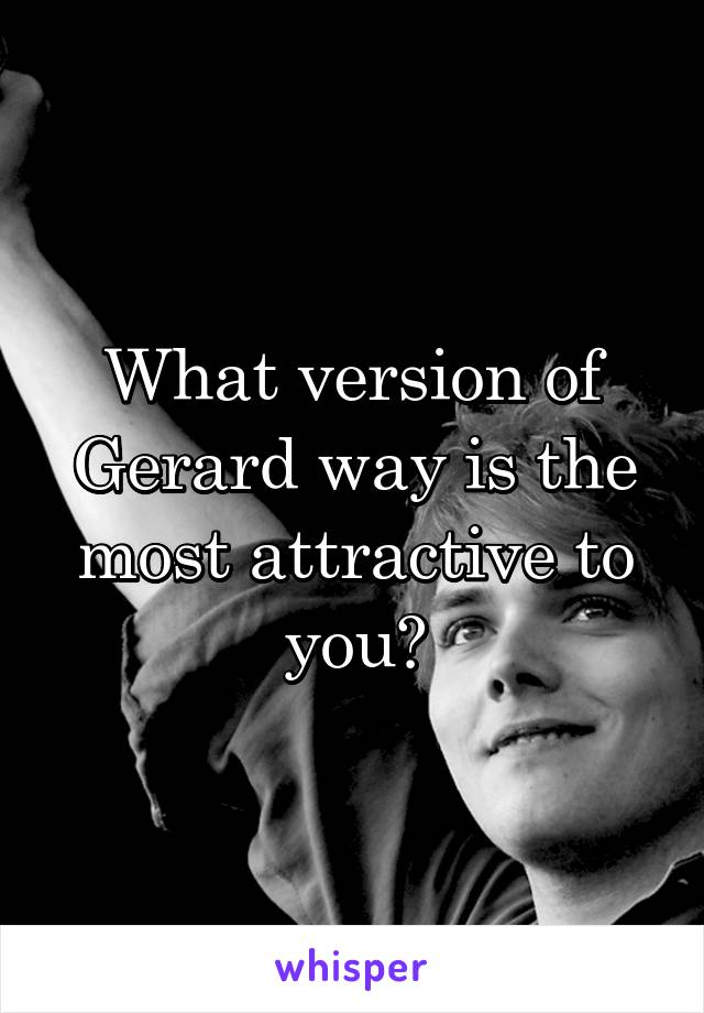 What version of Gerard way is the most attractive to you?