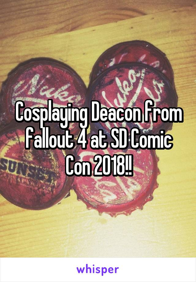 Cosplaying Deacon from fallout 4 at SD Comic Con 2018!!