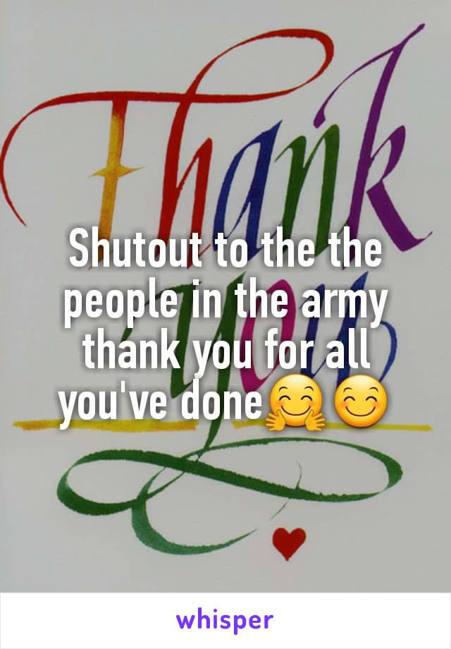 Shutout to the the people in the army thank you for all you've done🤗😊