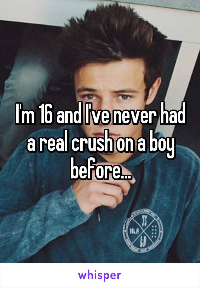 I'm 16 and I've never had a real crush on a boy before...