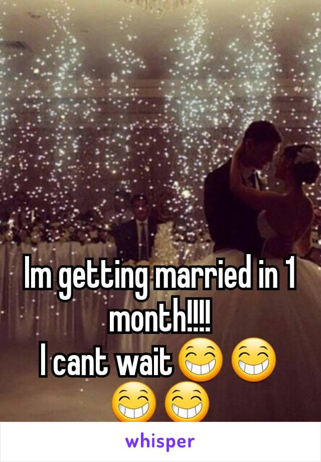 Im getting married in 1 month!!!! I cant wait😁😁😁😁