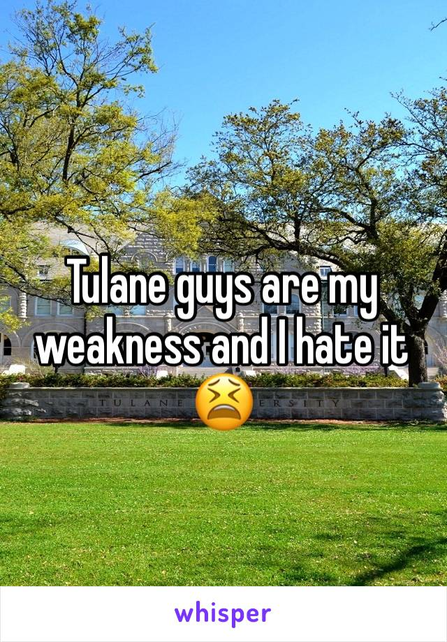 Tulane guys are my weakness and I hate it 😫