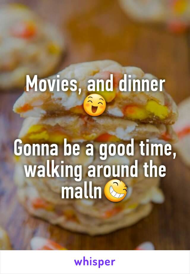 Movies, and dinner 😄  Gonna be a good time, walking around the malln😆