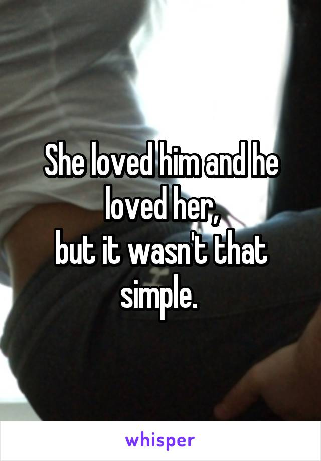 She loved him and he loved her, but it wasn't that simple.