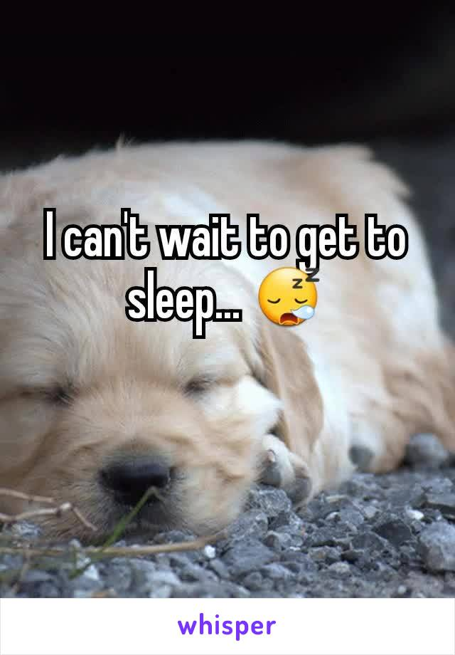 I can't wait to get to sleep... 😪