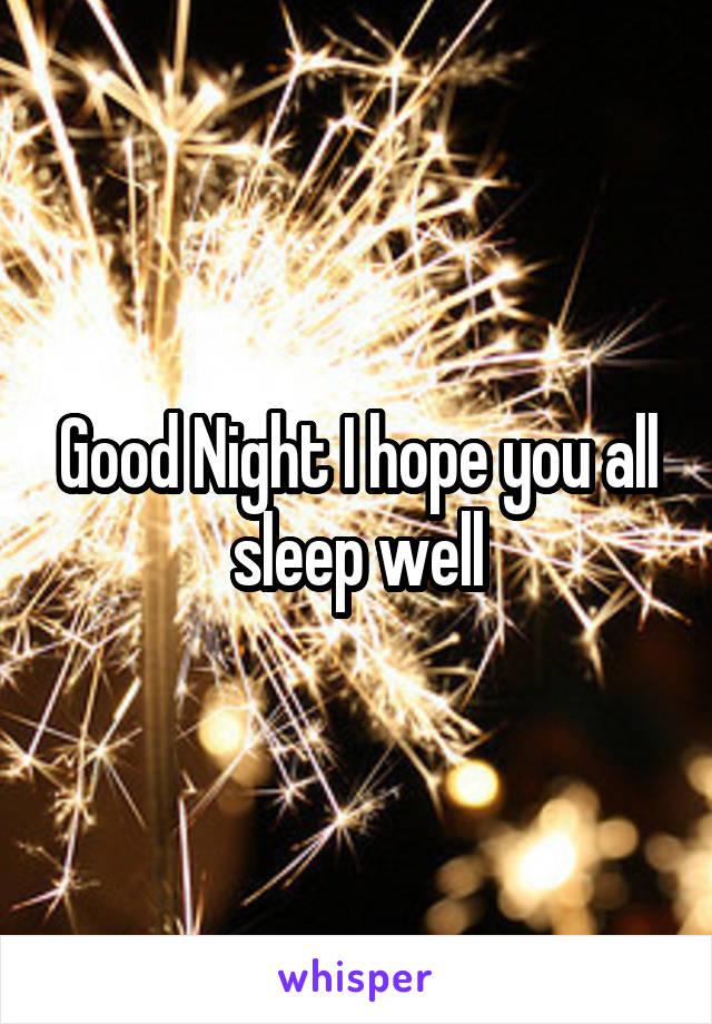 Good Night I hope you all sleep well
