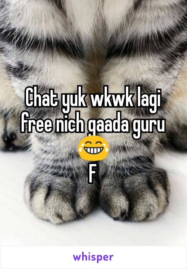 Chat yuk wkwk lagi free nich gaada guru 😂 F
