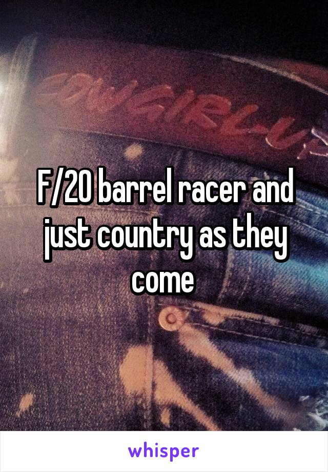 F/20 barrel racer and just country as they come