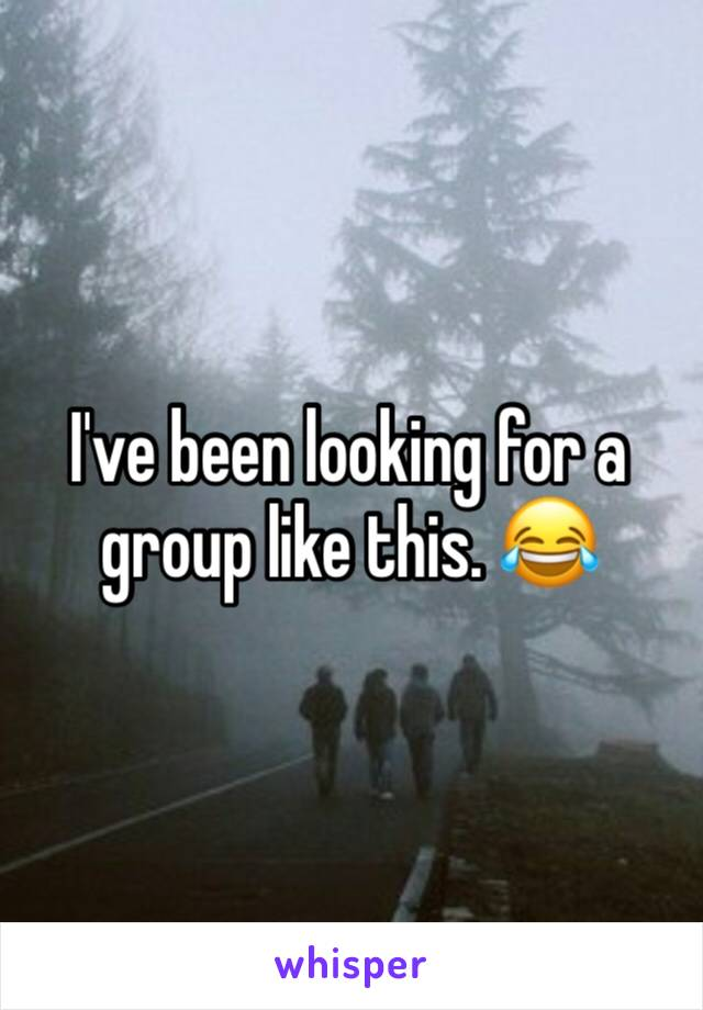 I've been looking for a group like this. 😂