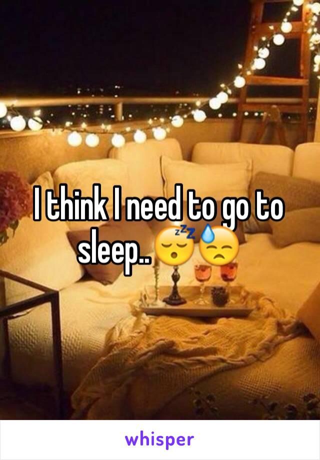 I think I need to go to sleep..😴😓