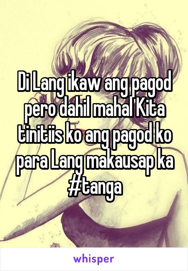 Di Lang ikaw ang pagod pero dahil mahal Kita tinitiis ko ang pagod ko para Lang makausap ka #tanga