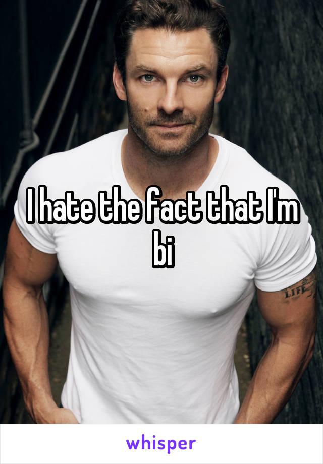 I hate the fact that I'm bi