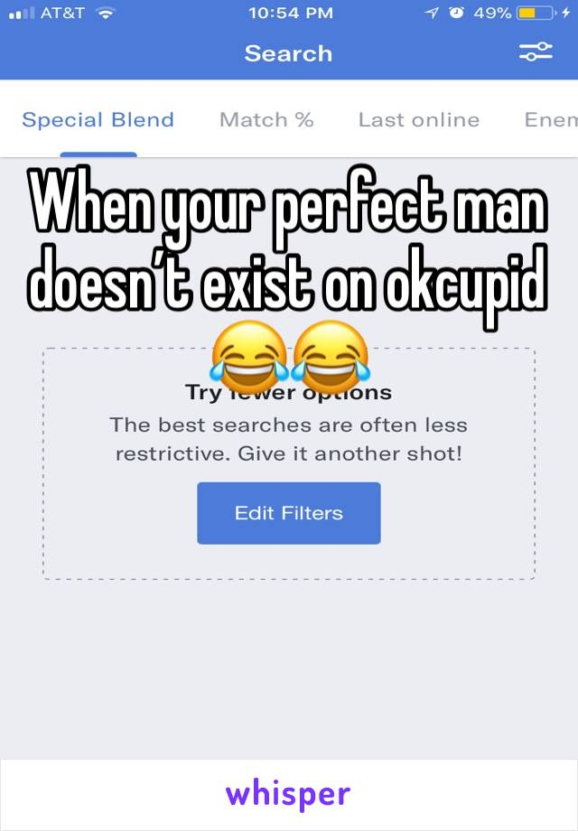 When your perfect man doesn't exist on okcupid 😂😂