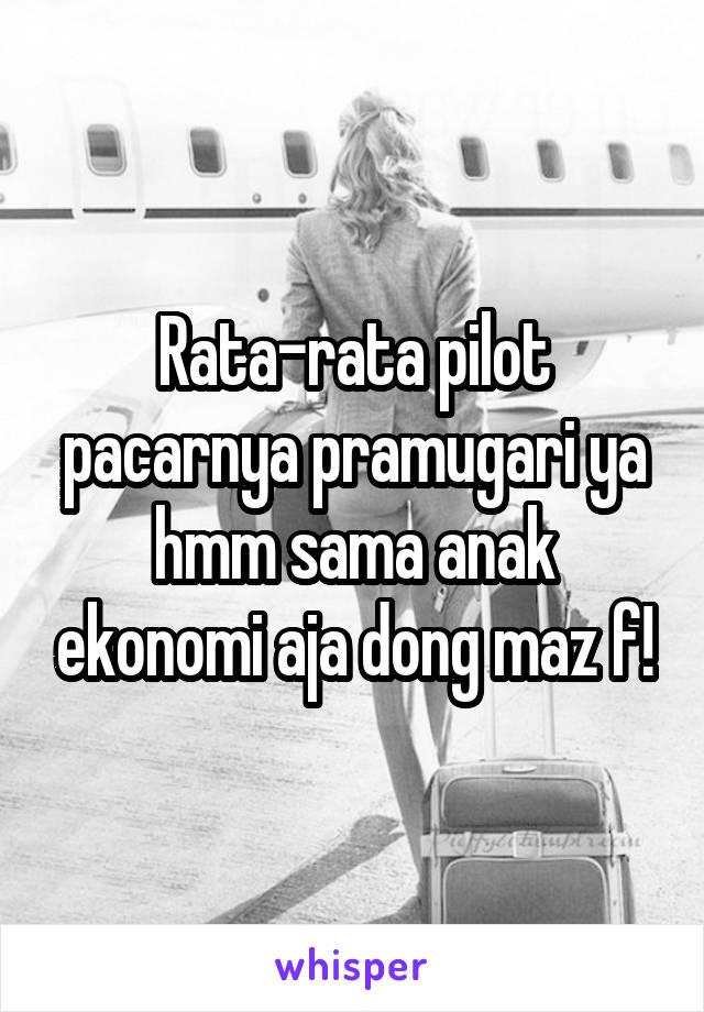Rata-rata pilot pacarnya pramugari ya hmm sama anak ekonomi aja dong maz f!