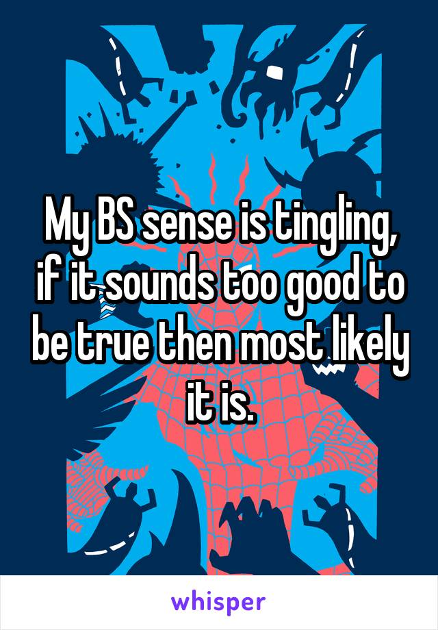 My BS sense is tingling, if it sounds too good to be true then most likely it is.