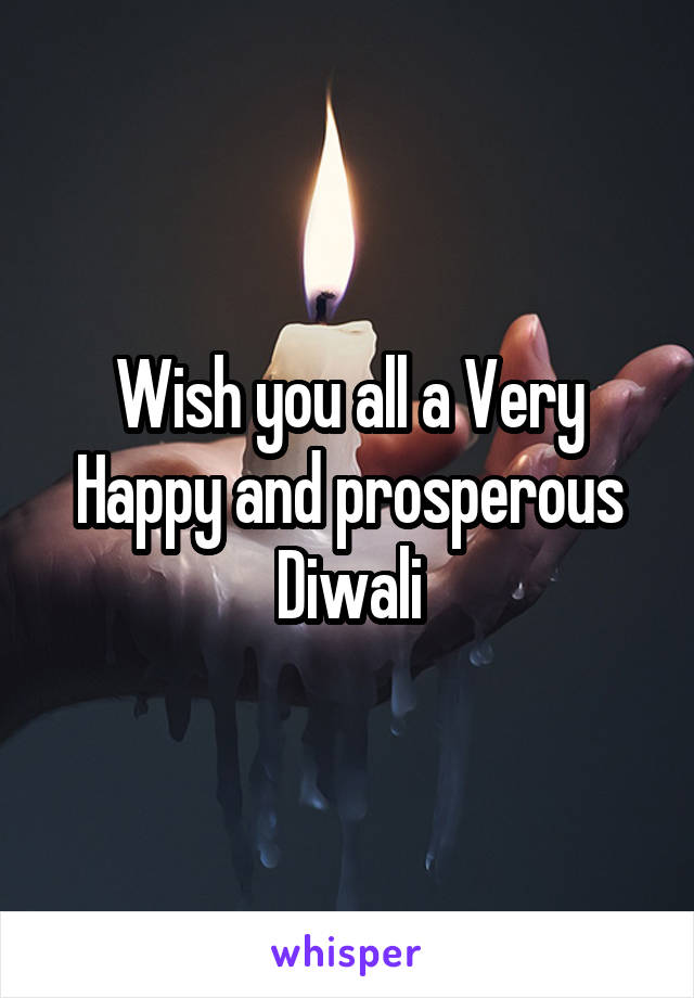 Wish you all a Very Happy and prosperous Diwali