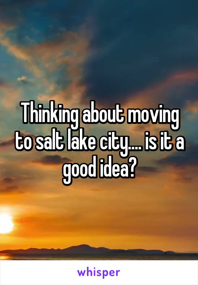 Thinking about moving to salt lake city.... is it a good idea?