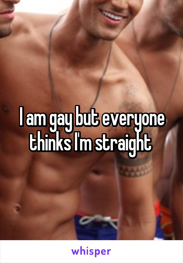 I am gay but everyone thinks I'm straight