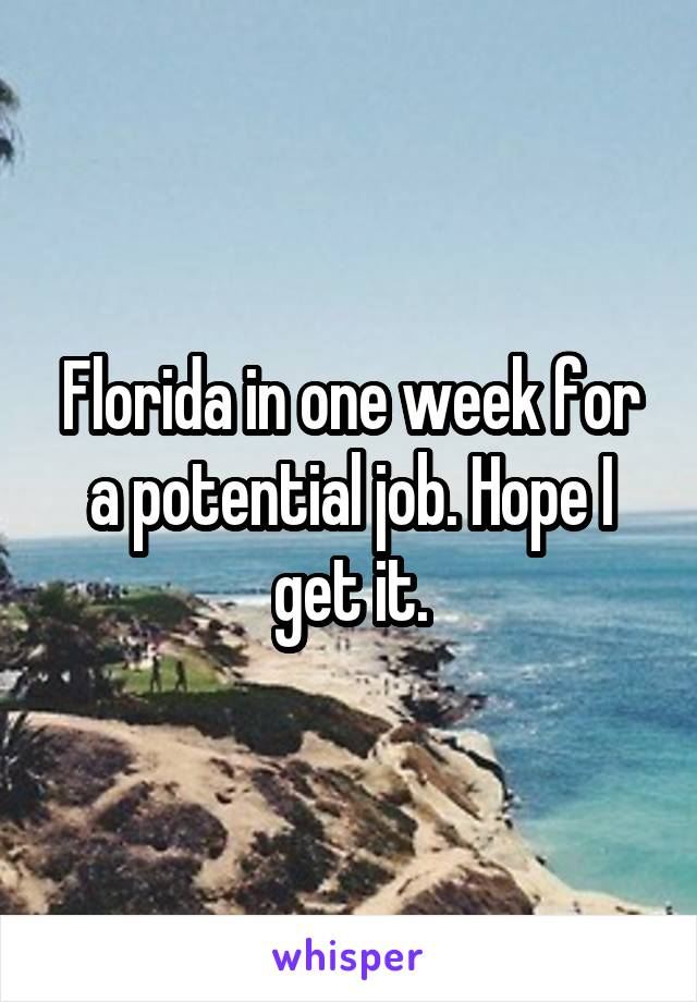 Florida in one week for a potential job. Hope I get it.