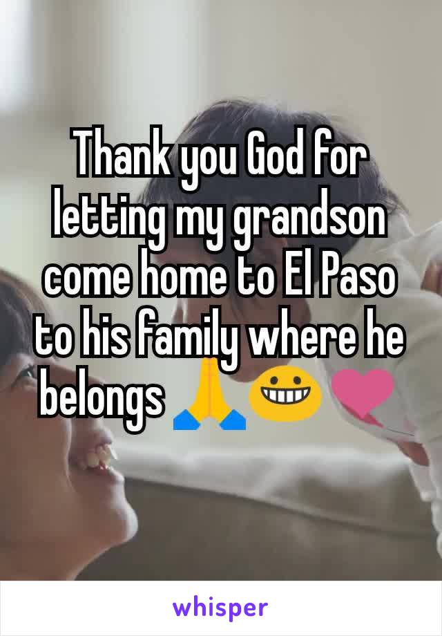 Thank you God for letting my grandson come home to El Paso to his family where he belongs 🙏😀❤️