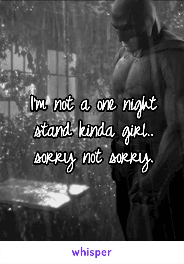 I'm not a one night stand kinda girl.. sorry not sorry.