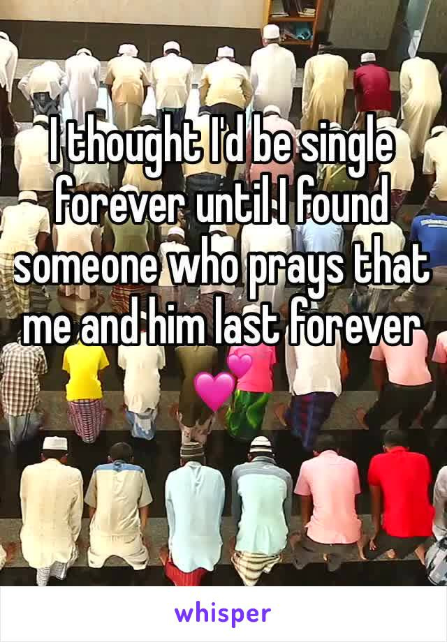 I thought I'd be single forever until I found someone who prays that me and him last forever 💕