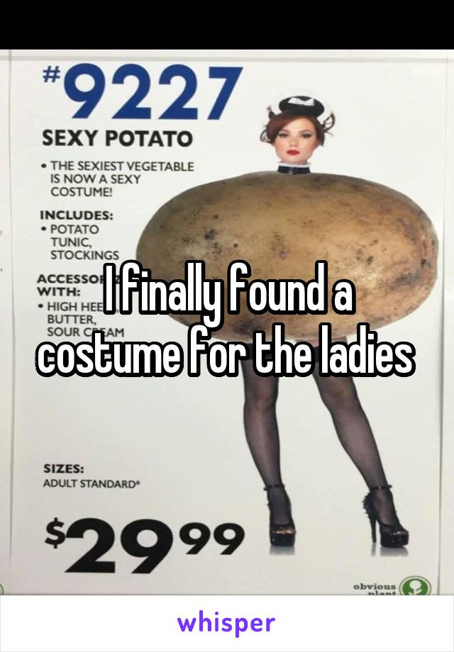 I finally found a costume for the ladies