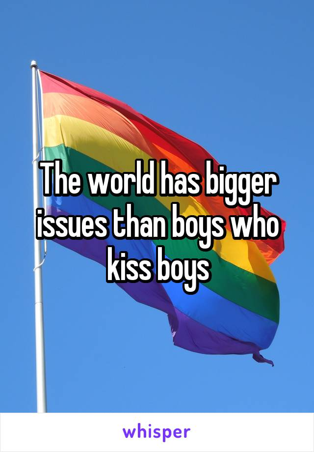 The world has bigger issues than boys who kiss boys