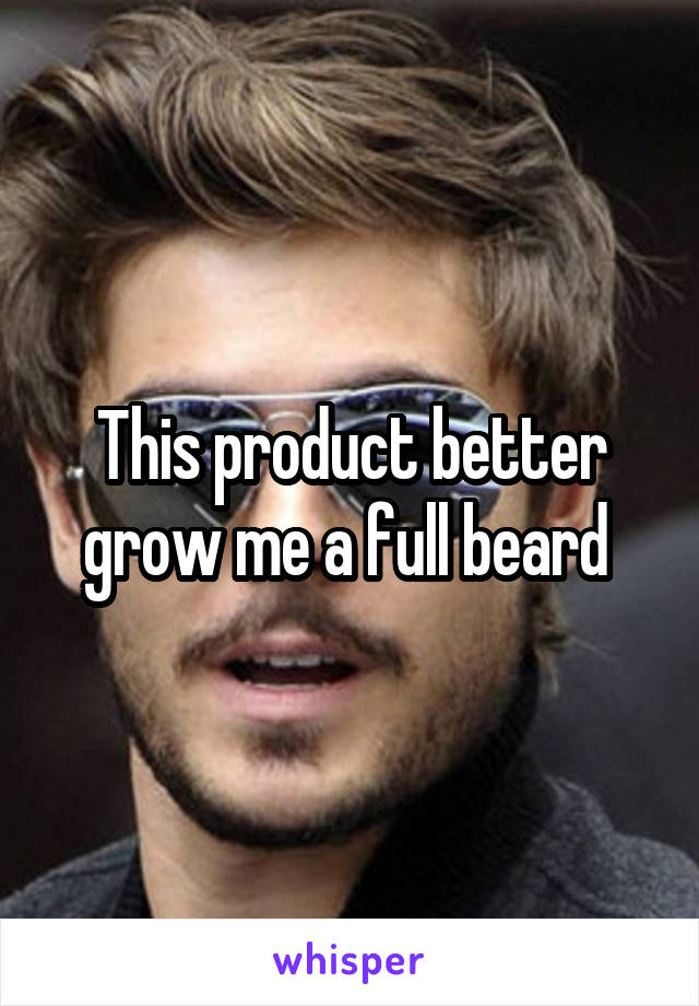 This product better grow me a full beard